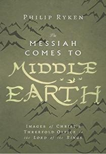 The Messiah Comes to Middle Earth by Philip G. Ryken
