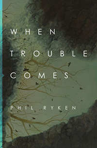 When Trouble Comes - Philip Ryken