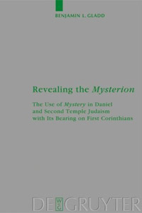 Revealing the Mysterion: The Use of Mystery in Daniel and Second Temple Judaism with Its Bearing on First Corinthians