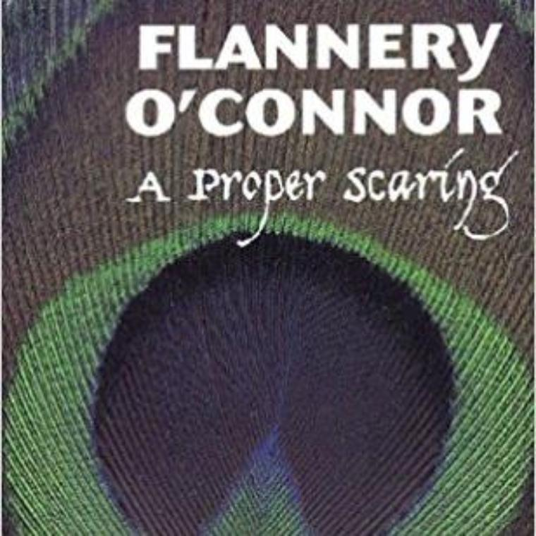PROPER SCARING FLANNERY O'CONNOR