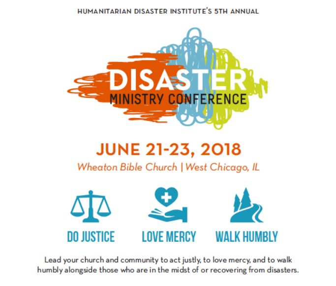 Disaster Ministry Conference | Wheaton Bible Church | June 21-23, 2019 with theme: Do Justice Love Mercy Walk Humbly, tagline: Lead your church and community to act justly, to love mercy, and to walk humbly alongside those who are in the midst of or recovering from disasters.
